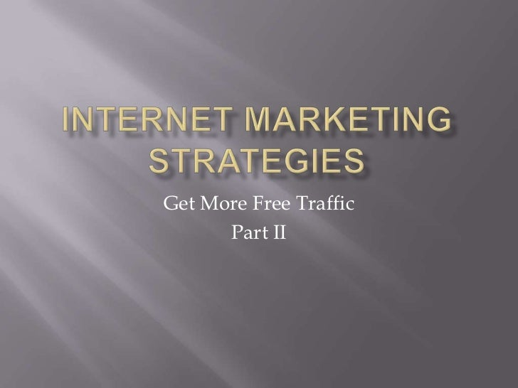 Internet Marketing Strategies<br />Get More Free Traffic<br />Part II <br />
