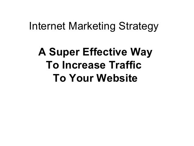 Internet Marketing Strategy A Super Effective Way  To Increase Traffic    To Your Website