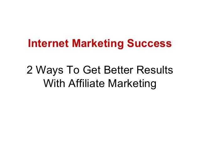 Internet Marketing Success2 Ways To Get Better Results   With Affiliate Marketing