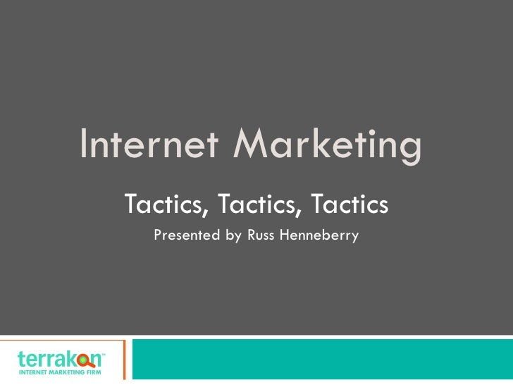 Internet Marketing   Tactics, Tactics, Tactics Presented by Russ Henneberry