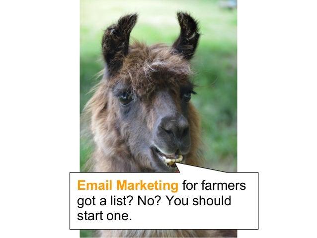 Email Marketing for farmersgot a list? No? You shouldstart one.