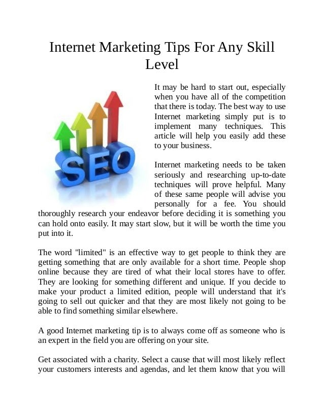 Internet Marketing Tips For Any SkillLevelIt may be hard to start out, especiallywhen you have all of the competitionthat ...