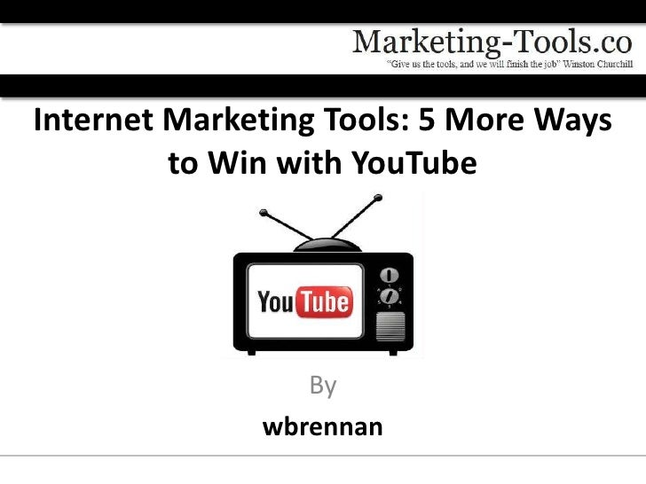 Internet Marketing Tools: 5 More Ways         to Win with YouTube                 By              wbrennan