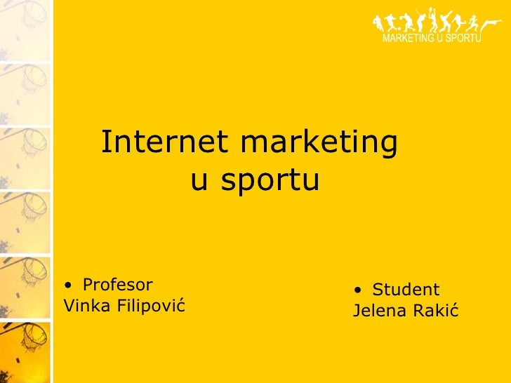 Internet marketing  u sportu <ul><li>Profesor </li></ul><ul><li>Vinka Filipovi ć </li></ul><ul><li>Student </li></ul><ul><...