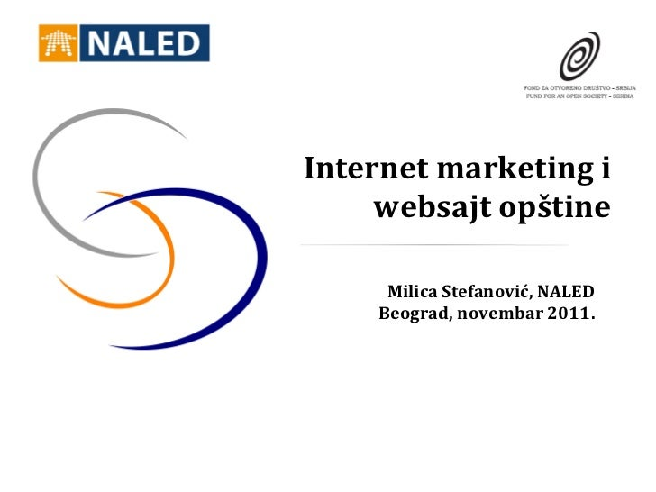 Internet marketing i     websajt opštine     Milica Stefanović, NALED    Beograd, novembar 2011.