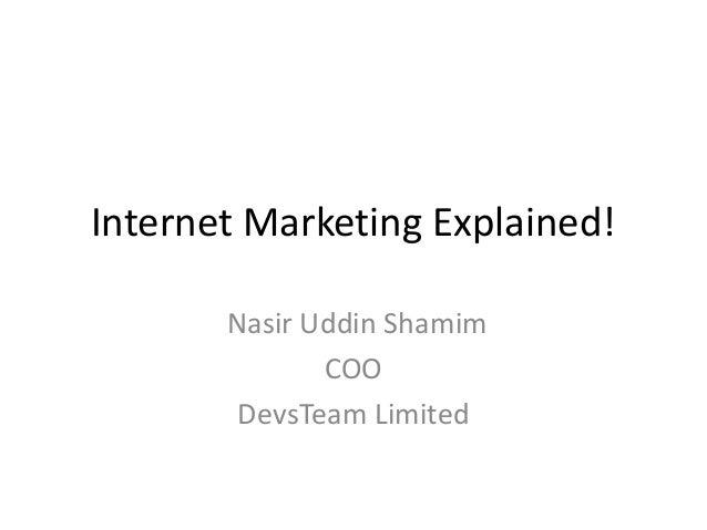 Internet Marketing Explained! Nasir Uddin Shamim COO DevsTeam Limited