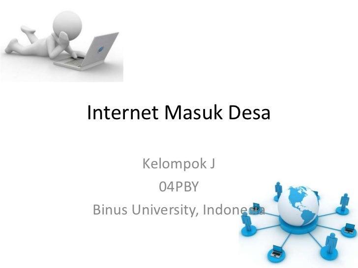 Internet MasukDesa<br />Kelompok J<br />04PBY<br />Binus University, Indonesia<br />