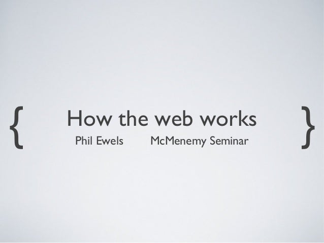 {   How the web works    Phil Ewels   McMenemy Seminar   }