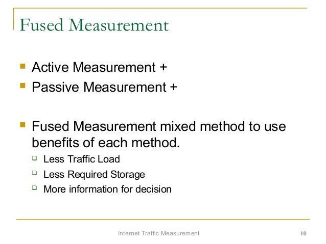 Internet Traffic Measurement 10 Fused Measurement  Active Measurement +  Passive Measurement +  Fused Measurement mixed...