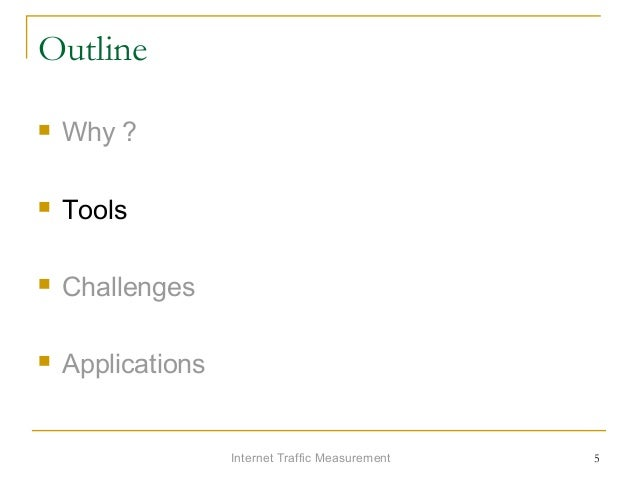 Internet Traffic Measurement 5 Outline  Why ?  Tools  Challenges  Applications