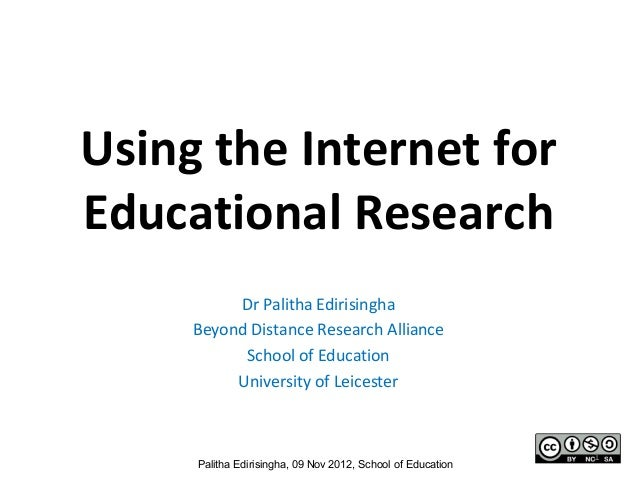 Using the Internet forEducational Research          Dr Palitha Edirisingha     Beyond Distance Research Alliance          ...