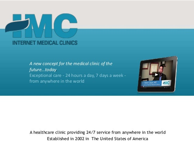 A new concept for the medical clinic of thefuture...today.Exceptional care - 24 hours a day, 7 days a week -from anywhere ...