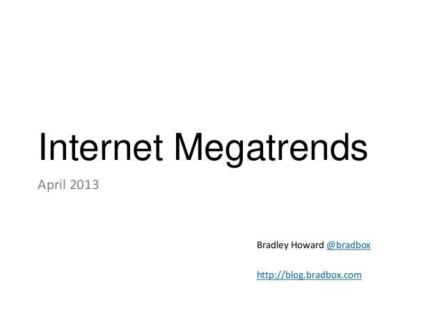 Internet MegatrendsApril 2013Bradley Howard @bradboxhttp://blog.bradbox.com