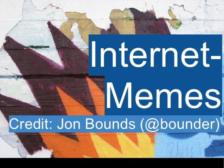 Internet-            Memes Credit: Jon Bounds (@bounder)