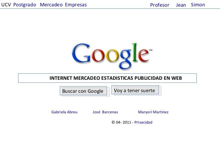 INTERNET MERCADEO ESTADISTICAS PUBLICIDAD EN WEB Voy a tener suerte Buscar con Google Gabriela Abreu   José  Barcenas   Ma...