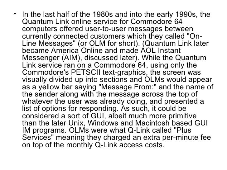 <ul><li>In the last half of the 1980s and into the early 1990s, the Quantum Link online service for Commodore 64 computers...