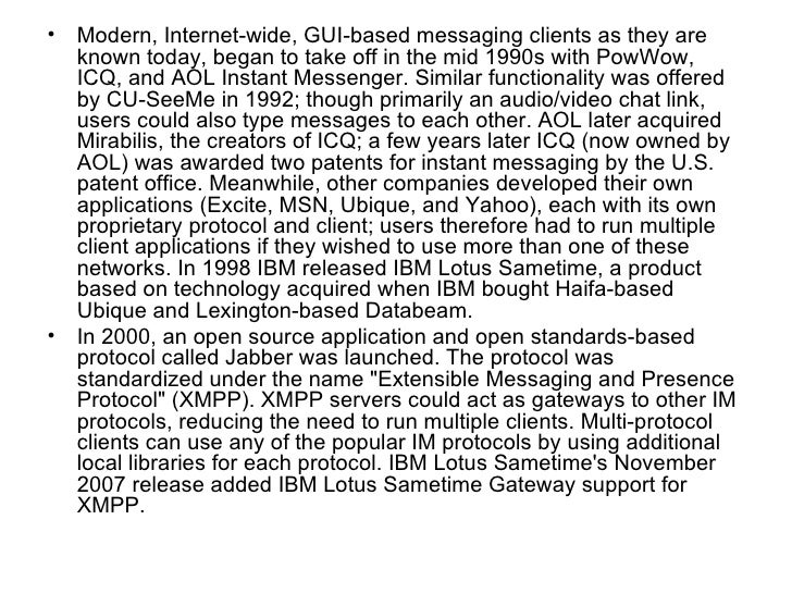 <ul><li>Modern, Internet-wide, GUI-based messaging clients as they are known today, began to take off in the mid 1990s wit...
