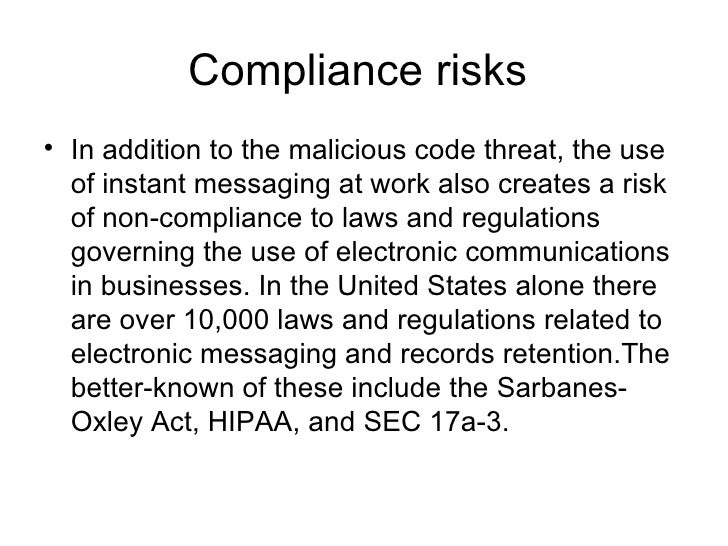 Compliance risks  <ul><li>In addition to the malicious code threat, the use of instant messaging at work also creates a ri...