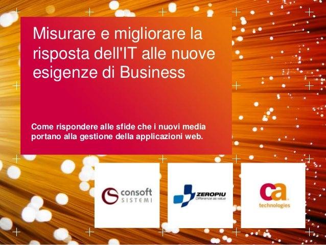 Misurare e migliorare larisposta dellIT alle nuoveesigenze di BusinessCome rispondere alle sfide che i nuovi mediaportano ...