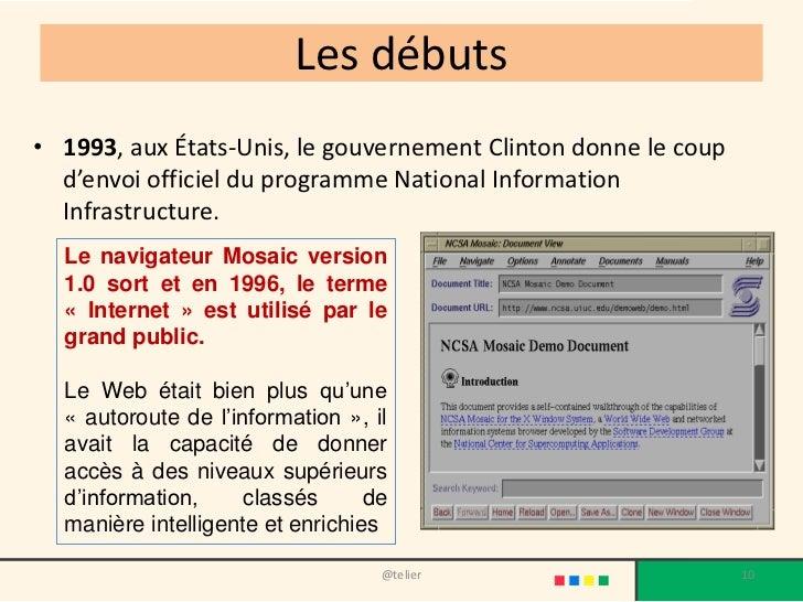 Les débuts• 1993, aux États-Unis, le gouvernement Clinton donne le coup  d'envoi officiel du programme National Informatio...