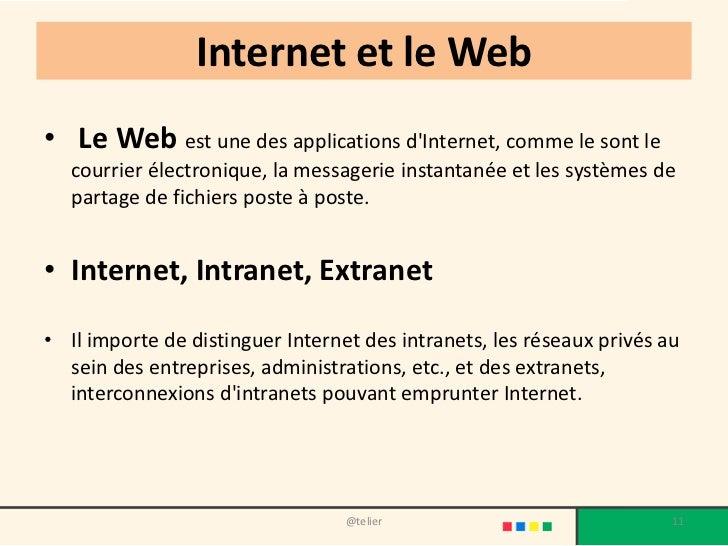 Internet et le Web• Le Web est une des applications dInternet, comme le sont le   courrier électronique, la messagerie ins...