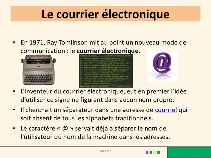 Le courrier électronique• En 1971, Ray Tomlinson mit au point un nouveau mode de  communication : le courrier électronique...