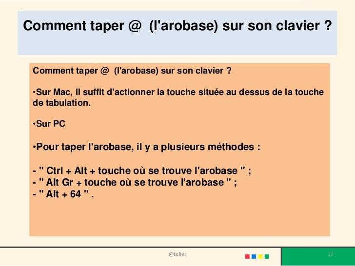 Comment taper @ (larobase) sur son clavier ? Comment taper @ (larobase) sur son clavier ? •Sur Mac, il suffit dactionner l...