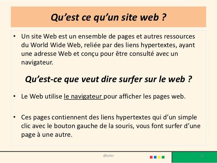 Qu'est ce qu'un site web ?• Un site Web est un ensemble de pages et autres ressources  du World Wide Web, reliée par des l...