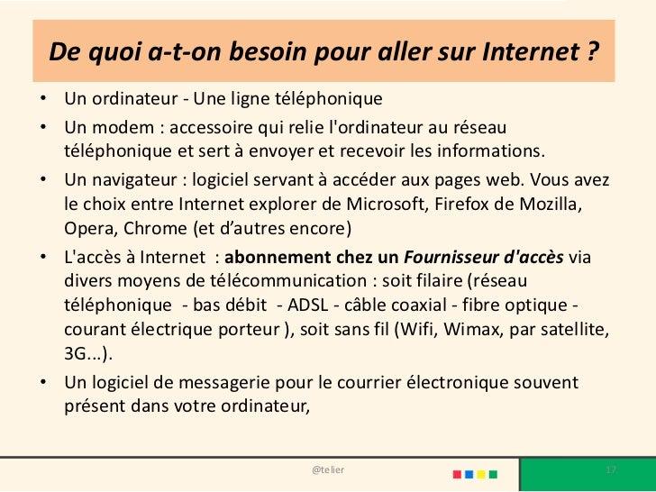 De quoi a-t-on besoin pour aller sur Internet ?• Un ordinateur - Une ligne téléphonique• Un modem : accessoire qui relie l...