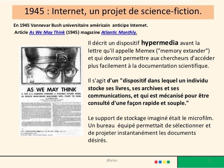 1945 : Internet, un projet de science-fiction.En 1945 Vannevar Bush universitaire américain anticipe Internet.Article As W...