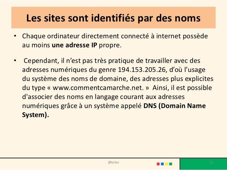 Les sites sont identifiés par des noms• Chaque ordinateur directement connecté à internet possède  au moins une adresse IP...