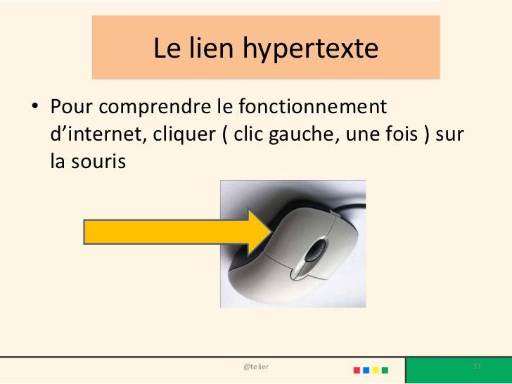 Le lien hypertexte• Pour comprendre le fonctionnement  d'internet, cliquer ( clic gauche, une fois ) sur  la souris       ...
