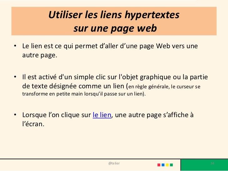 Utiliser les liens hypertextes                   sur une page web• Le lien est ce qui permet d'aller d'une page Web vers u...