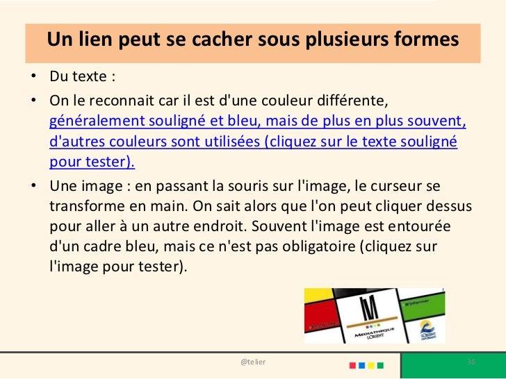 Un lien peut se cacher sous plusieurs formes• Du texte :• On le reconnait car il est dune couleur différente,  généralemen...