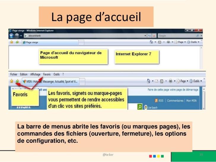 La page d'accueilLa barre de menus abrite les favoris (ou marques pages), lescommandes des fichiers (ouverture, fermeture)...