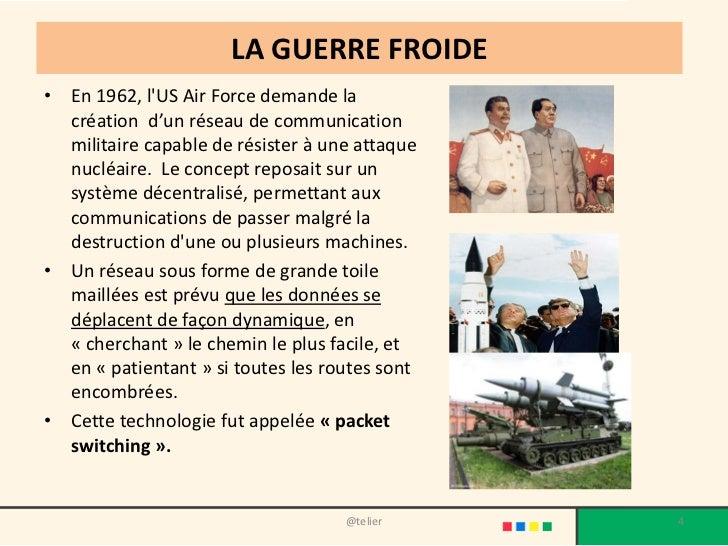 LA GUERRE FROIDE• En 1962, lUS Air Force demande la  création d'un réseau de communication  militaire capable de résister ...