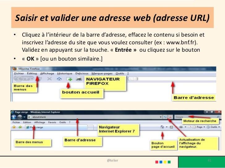 Saisir et valider une adresse web (adresse URL)• Cliquez à l'intérieur de la barre d'adresse, effacez le contenu si besoin...