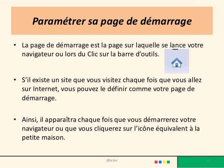 Paramétrer sa page de démarrage• La page de démarrage est la page sur laquelle se lance votre  navigateur ou lors du Clic ...