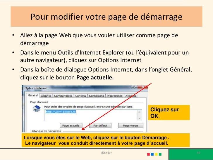 Pour modifier votre page de démarrage• Allez à la page Web que vous voulez utiliser comme page de  démarrage• Dans le menu...