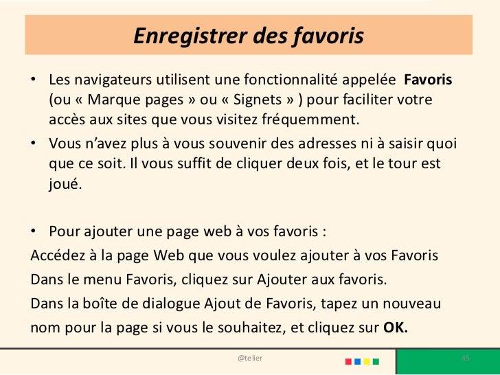 Enregistrer des favoris• Les navigateurs utilisent une fonctionnalité appelée Favoris  (ou « Marque pages » ou « Signets »...