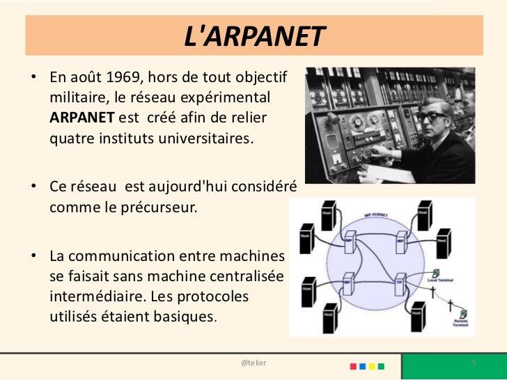 LARPANET• En août 1969, hors de tout objectif  militaire, le réseau expérimental  ARPANET est créé afin de relier  quatre ...