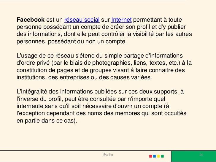Facebook est un réseau social sur Internet permettant à toutepersonne possédant un compte de créer son profil et dy publie...