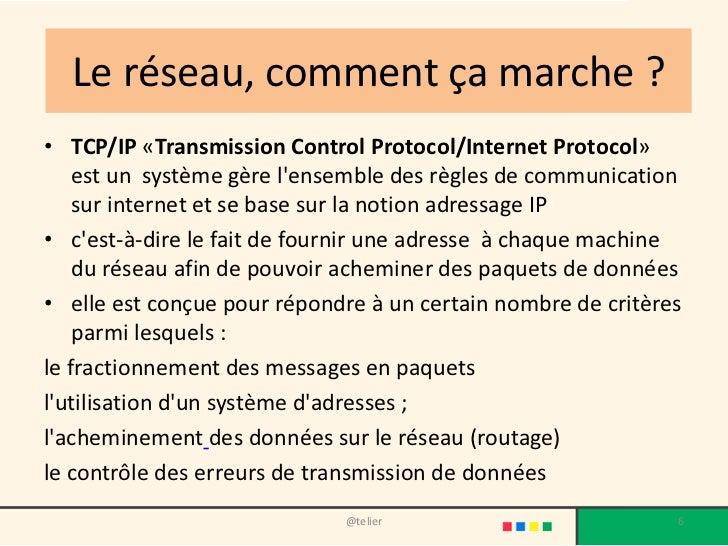 Le réseau, comment ça marche ?• TCP/IP «Transmission Control Protocol/Internet Protocol»    est un système gère lensemble ...