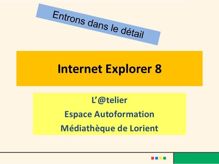 Internet Explorer 8      L'@telierEspace AutoformationMédiathèque de Lorient