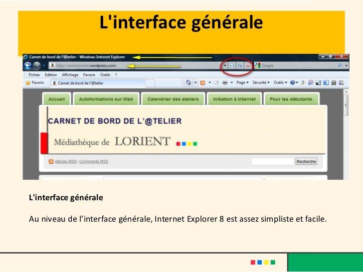 Linterface généraleLinterface généraleAu niveau de l'interface générale, Internet Explorer 8 est assez simpliste et facile.