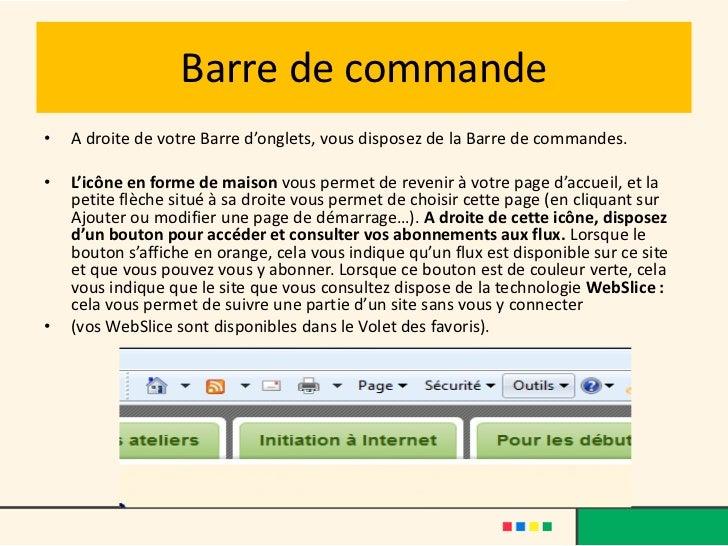 Barre de commande•   A droite de votre Barre d'onglets, vous disposez de la Barre de commandes.•   L'icône en forme de mai...