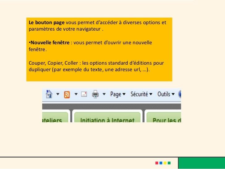 Le bouton page vous permet d'accéder à diverses options etparamètres de votre navigateur .•Nouvelle fenêtre : vous permet ...
