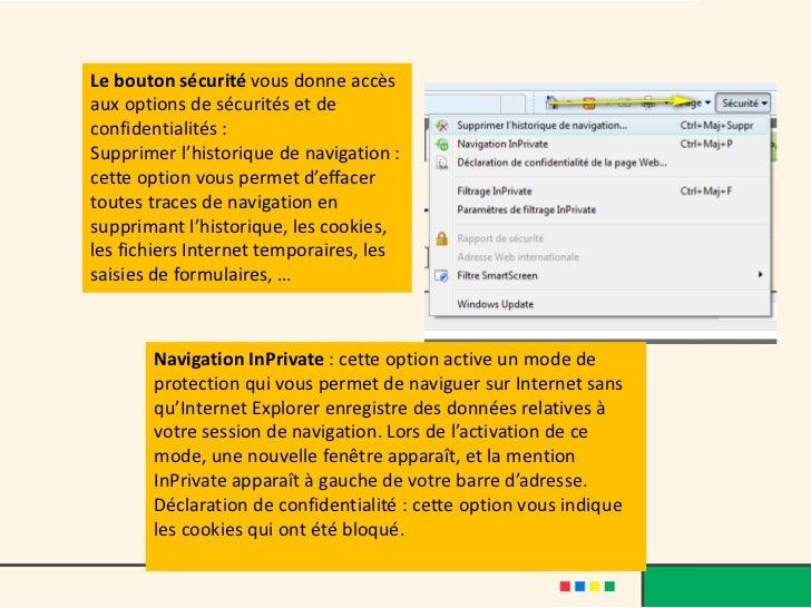 Le bouton sécurité vous donne accèsaux options de sécurités et deconfidentialités :Supprimer l'historique de navigation :c...