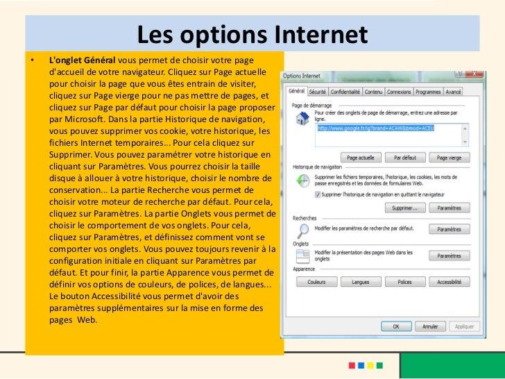 Les options Internet•   Longlet Général vous permet de choisir votre page    daccueil de votre navigateur. Cliquez sur Pag...