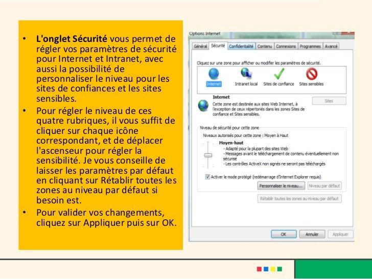 • Longlet Sécurité vous permet de  régler vos paramètres de sécurité  pour Internet et Intranet, avec  aussi la possibilit...